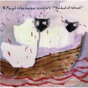 Margot and the Nuclear so and so's Dust of Retreat